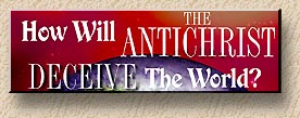 How Will the Antichrist Deceive the World?